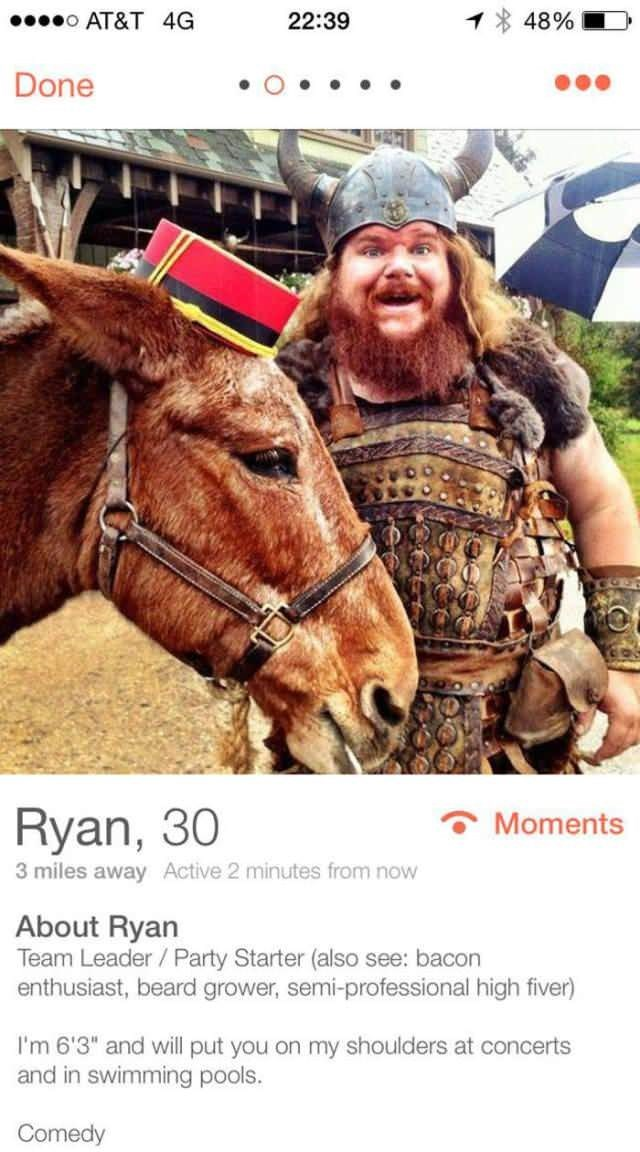 "Horse - AT&T 4G 22:39 48% Done Ryan, 30 Moments 3 miles away Active 2 minutes from now About Ryan Team Leader/Party Starter (also see: bacon enthusiast, beard grower, semi-professional high fiver) I'm 6'3"" and will put you on my shoulders at concerts and in swimming pools. Comedy"