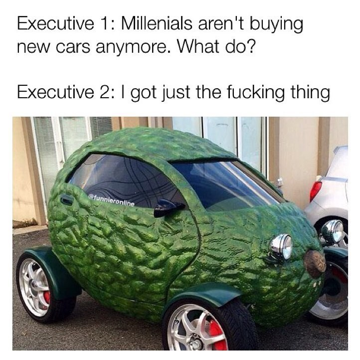 Funny memes about solution to millennials not buying cars - an avocado car.