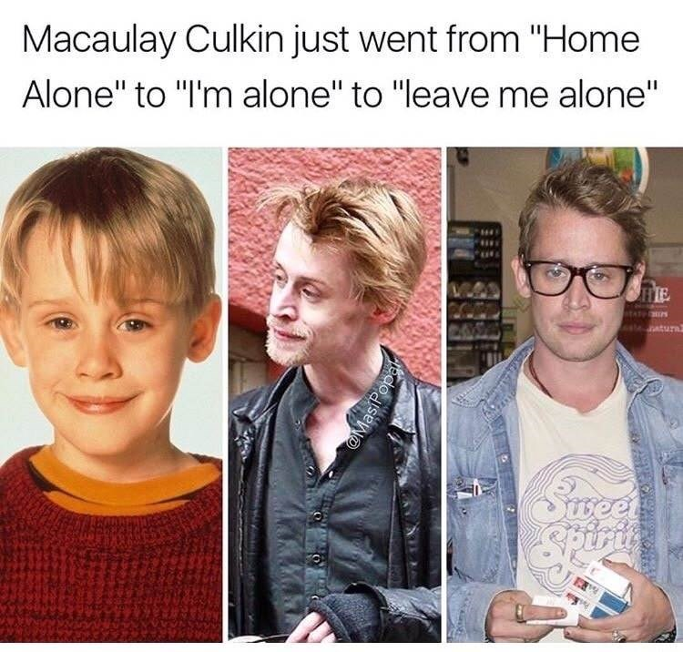 funny meme of Macaulay Culkin go from Home Alone to I'm Alone to Leave Me Alone