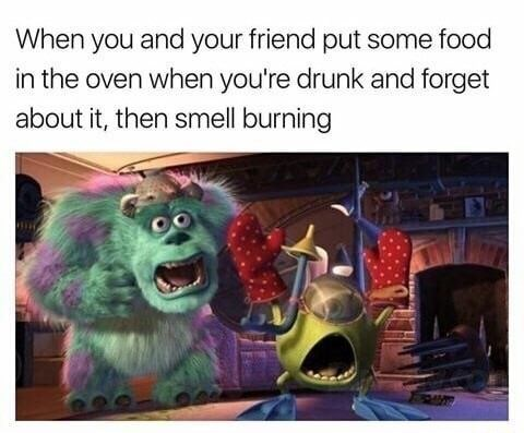 random meme - Cartoon - When you and your friend put some food in the oven when you're drunk and forget about it, then smell burning