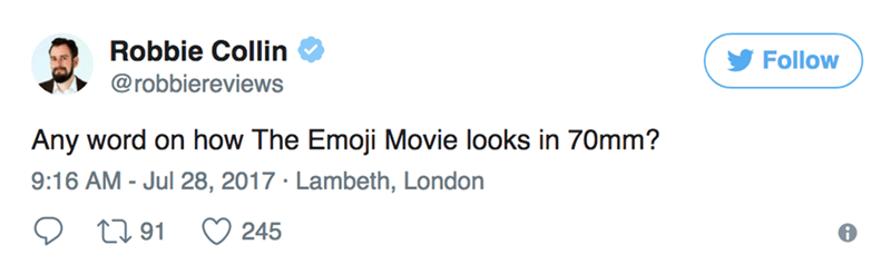 Text - Robbie Collin Follow @robbiereviews Any word on how The Emoji Movie looks in 70mm? 9:16 AM - Jul 28, 2017 Lambeth, London t91 245