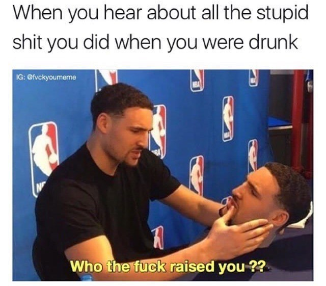 Funny meme about things you do when youre drunk.