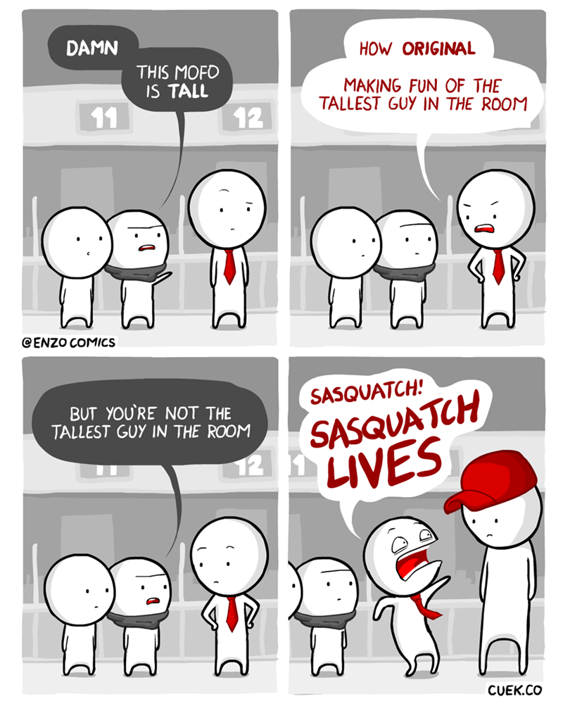 webcomic - Cartoon - DAMN HOW ORIGINAL THIS MOFO IS TALL MAKING FUN OF THE TALLEST GUY IN THE ROOM 11 12 CENZO COMICS SASQUATCH 12 1 LIVES SASQUATCH! BUT YOU'RE NOT THE TALLEST GUY IN THE ROOM CUEK.CO