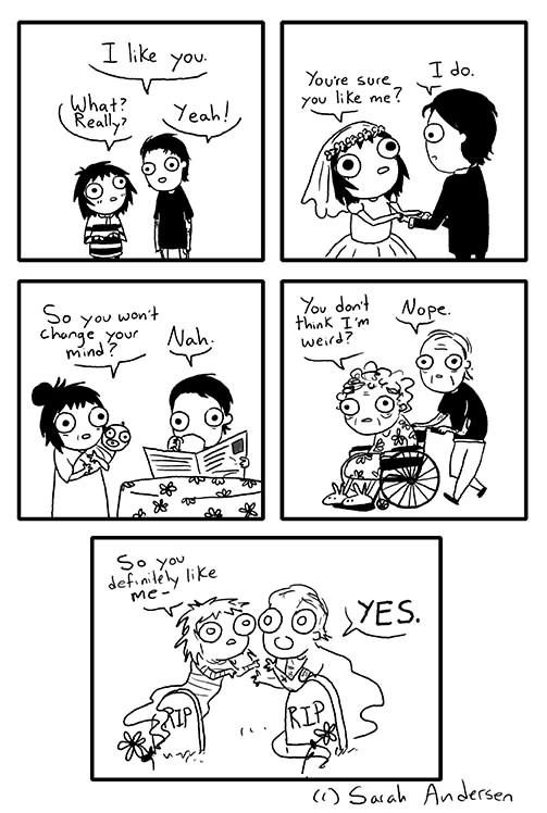 webcomic - White - I like you I do. Youre sure you like me? What? Really Yeah! You dont think Im weird? So you wont Nope. chongeyour Nah mind? So you definley like Me- YES RIP Sarah Andersen