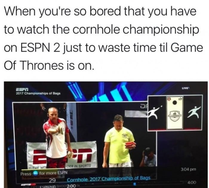 Meme about watching cornhole championship on ESPN 2 just waiting for Games Of Thrones to come on.