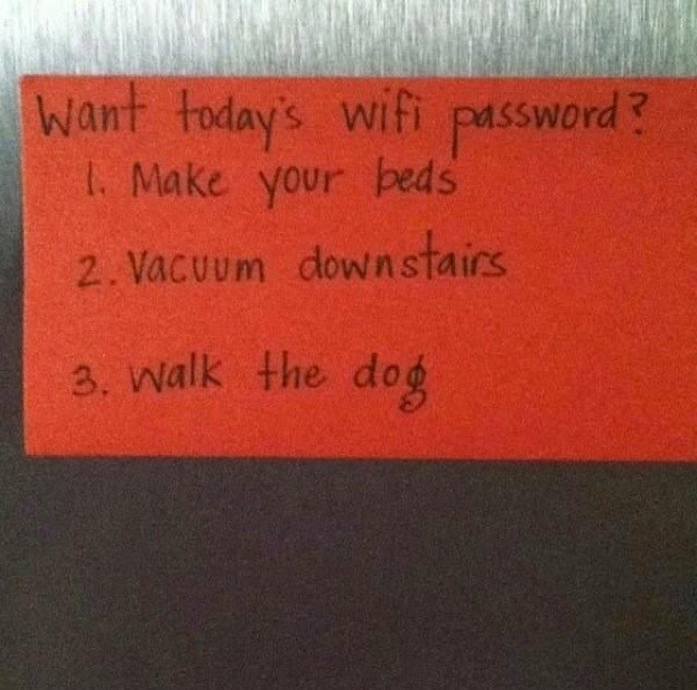 Text - want today's wifi I. Make your beds password? 2. Vacuum down stairs 3. Walk the dog