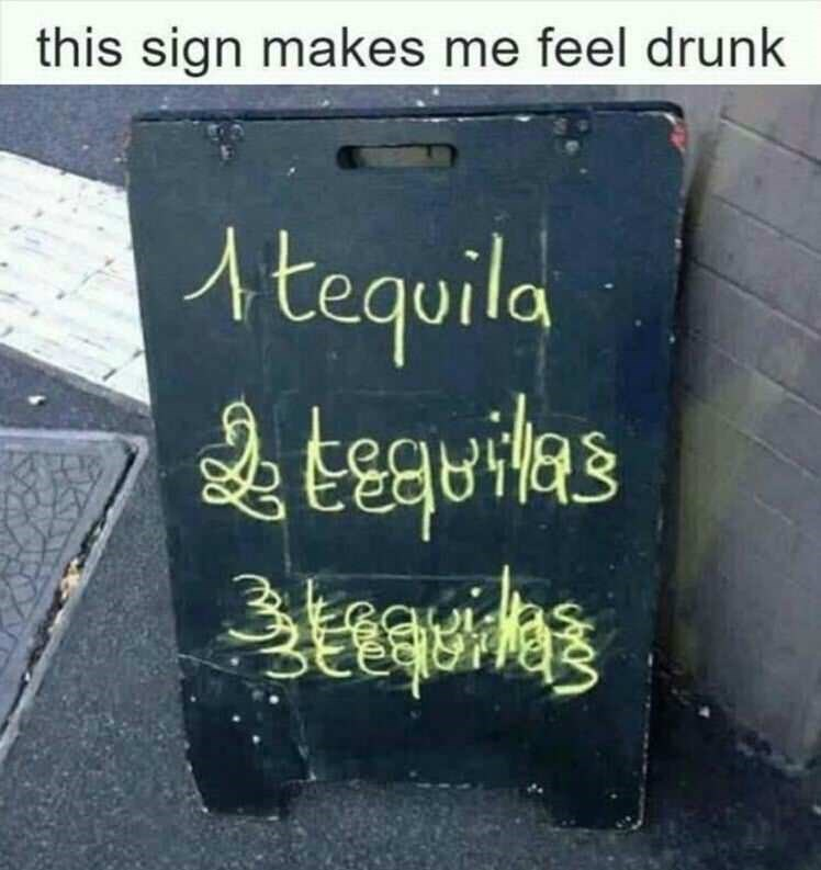 Tequila sign that gets more and more drunk looking as the numbers increase.