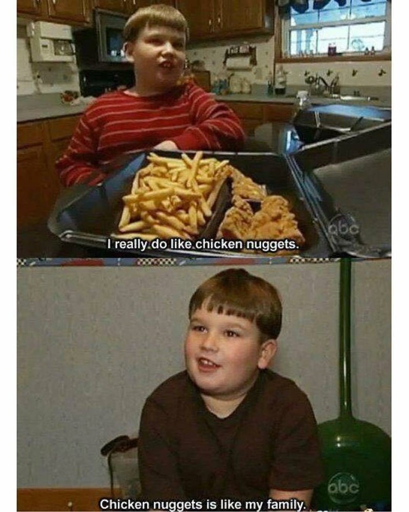 Funny meme about chicken nuggets being like your family.