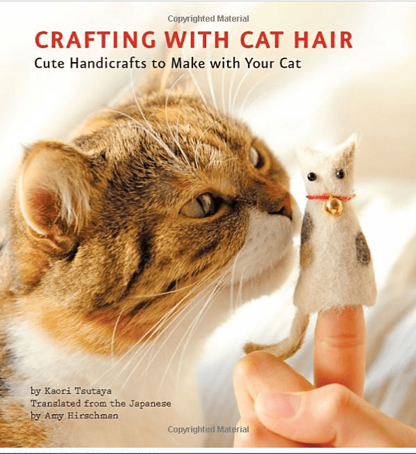Cat - Copyrighted Material CRAFTING WITH CAT HAIR Cute Handicrafts to Make with Your Cat by Kaori Tsutaya Translated from the Japanese by Amy Hirschman Copyrighted Material