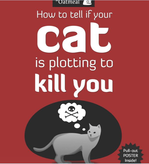 Text - Oatmeal How to tell if your cat is plotting to kill you Pull-out POSTER Inside!