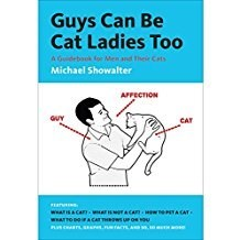 Text - Guys Can Be Cat Ladies To0 A Gdebook for Men and Their Cts Michael Showalter AFFECTION CAT Hw ACAT WATS&CAFT w ua ers sess.nerecs