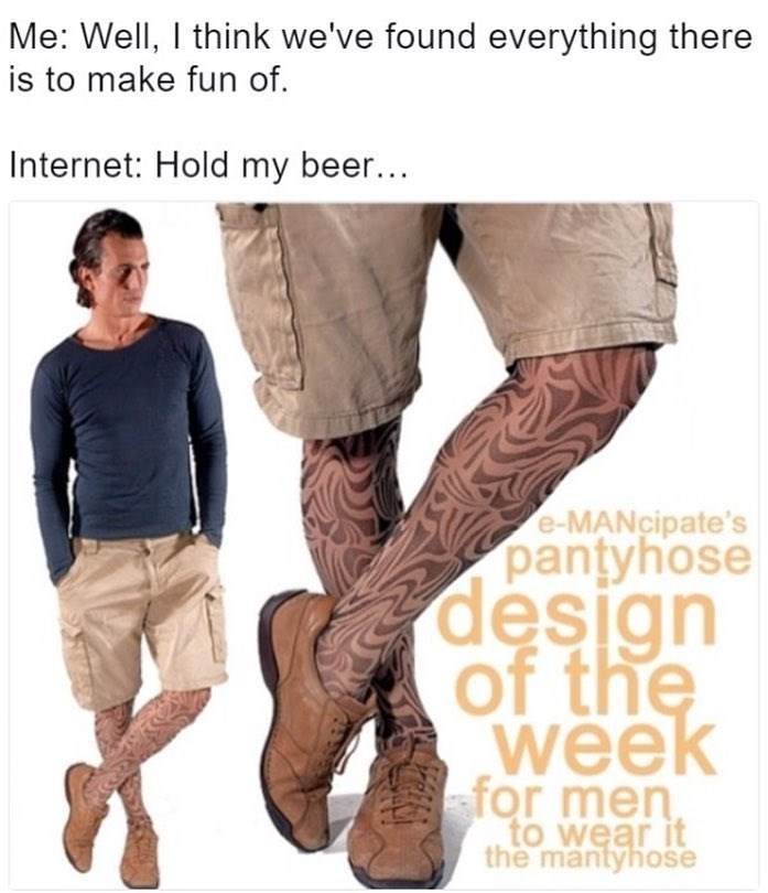 Funny meme about mens pantyhose.
