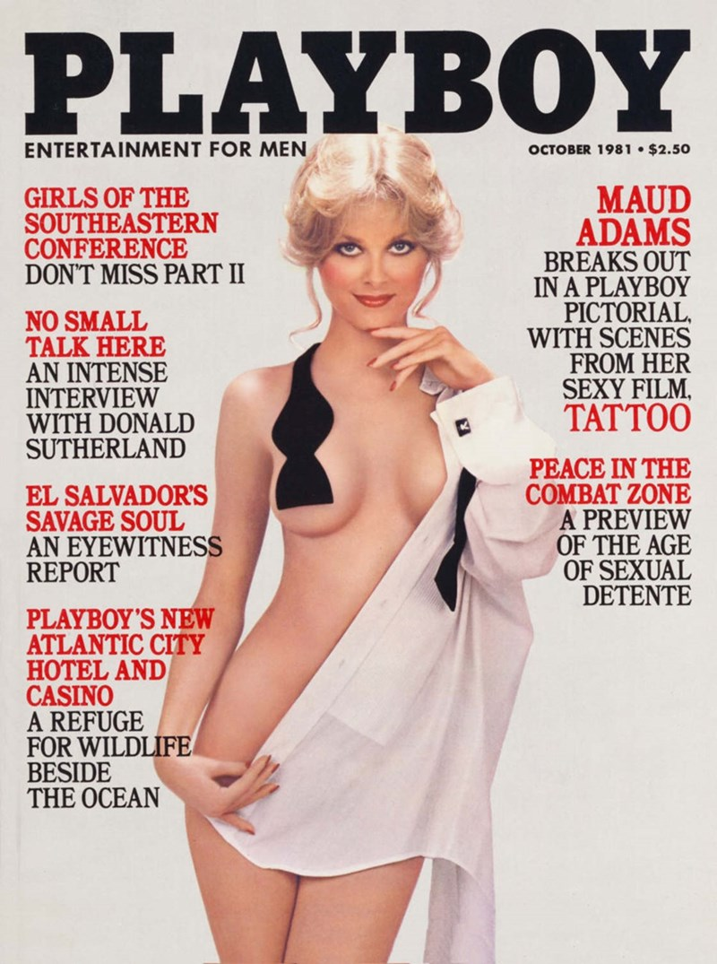 Magazine - PLAYBOY ENTERTAINMENT FOR MEN OCTOBER 1981 $2.50 MAUD ADAMS BREAKS OUT IN A PLAYBOY PICTORIAL. WITH SCENES FROM HER SEXY FILM TATTOO GIRLS OF THE SOUTHEASTERN CONFERENCE DON'T MISS PART II NO SMALL TALK HERE AΝINTENSE INTERVIEW WITH DONALD SUTHERLAND PEACE IN THE COMBAT ZONE A PREVIEW OF THE AGE OF SEXUAL DETENTΕ EL SALVADOR'S SAVAGE SOUL AN EYEWITNESS REPORT PLAYBOY'S NEW ATLANTIC CITY HOTEL AND CASINO A REFUGE FOR WILDLIFE BESIDE THE OCEAN