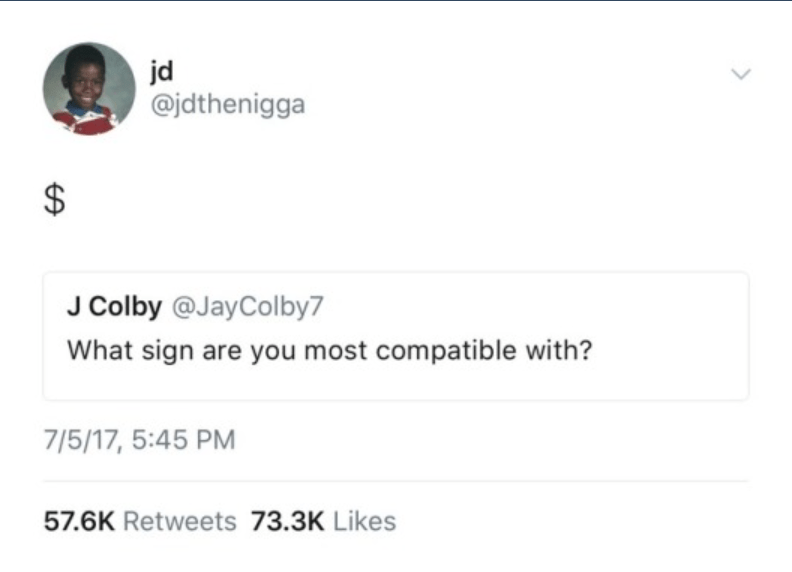 Text - jd @jdthenigga $ J Colby @JayColby7 What sign are you most compatible with? 7/5/17, 5:45 PM 57.6K Retweets 73.3K Likes