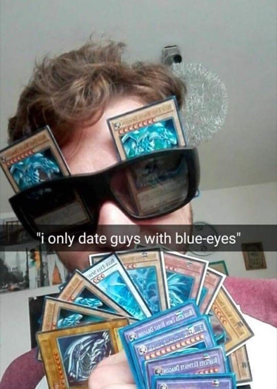 Dank meme about when she says she will only date guys with blue eyes.
