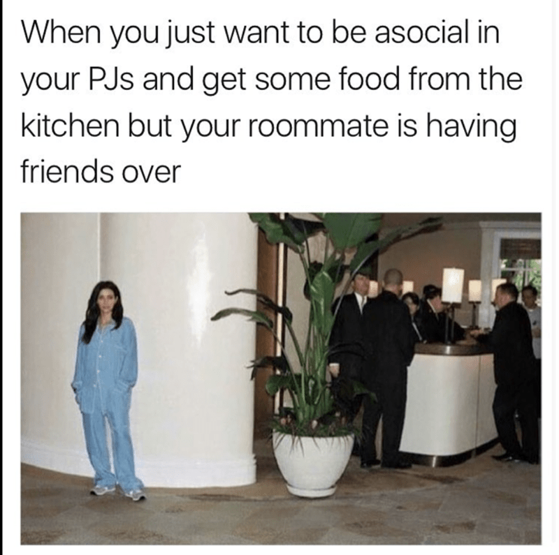 hump day meme about just hanging in your PJs but your roommate is having friends over.