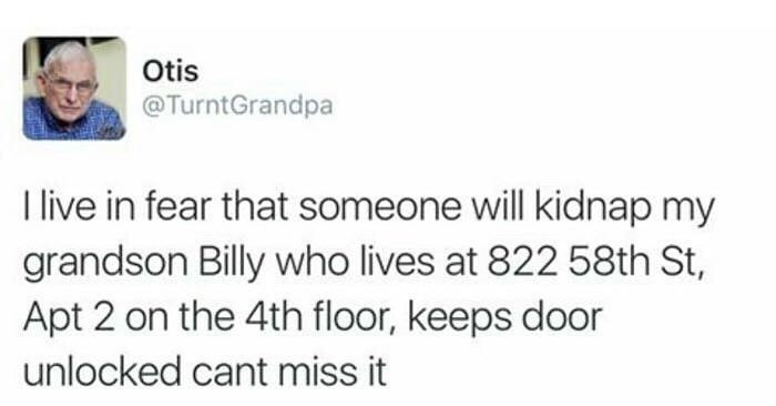 funny meme about a grandfather who is worried about his grandson getting kidnapped, but he provides his entire address.