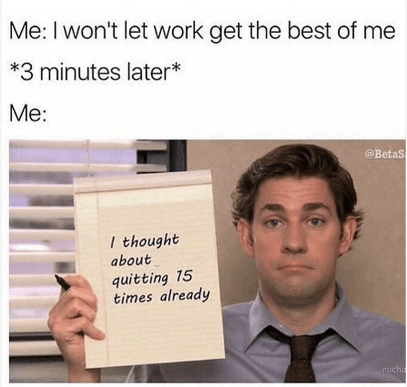 Jim Halpert meme about wanting to do your best at work but also thinking about quitting 15 times a day.