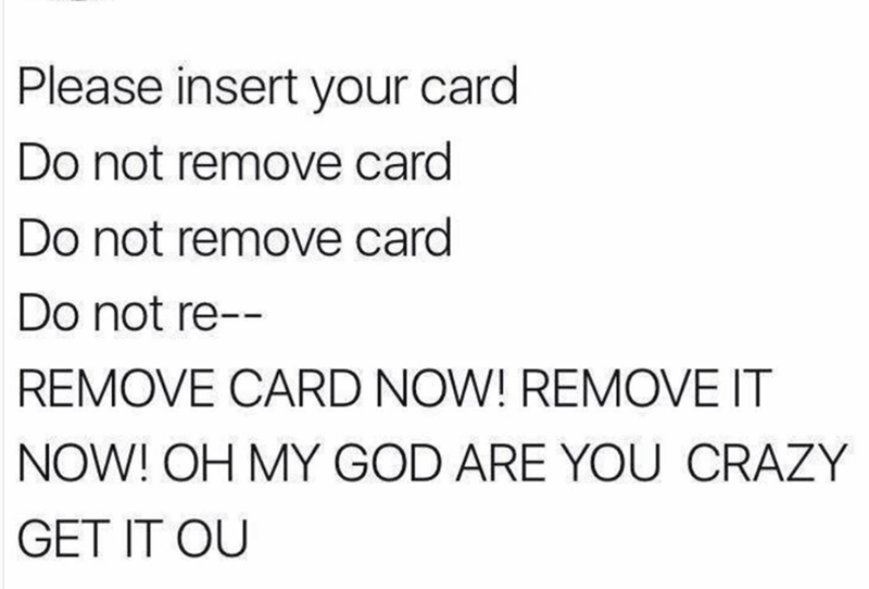 Meme making fun of ATMs and how they are about leaving your card in and taking it out.