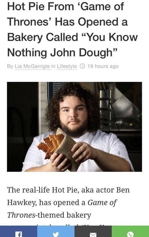 Jon Snow news bakery Game of Thrones hot pie funny - 9060643840