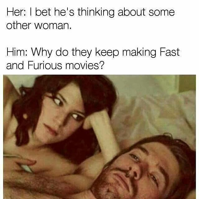 Text - Her: I bet he's thinking about some other woman. Him: Why do they keep making Fast and Furious movies?