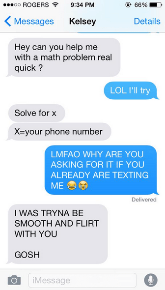 Text - oo ROGERS @ 66% 9:34 PM Messages Kelsey Details Hey can you help me with a math problem real quick? LOL I'll try Solve for x X=your phone number LMFAO WHY ARE YOU ASKING FOR IT IF YOU ALREADY ARE TEXTING ME Delivered I WAS TRYNA BE SMOOTH AND FLIRT WITH YOU GOSH iMessage
