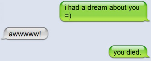 Green - i had a dream about you =) awwwww! you died.
