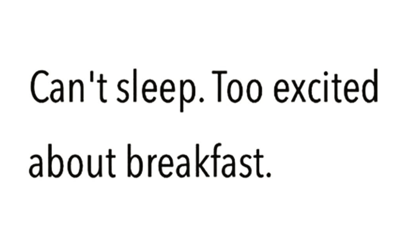 Cute meme about not being able to sleep because to excited about breakfast.