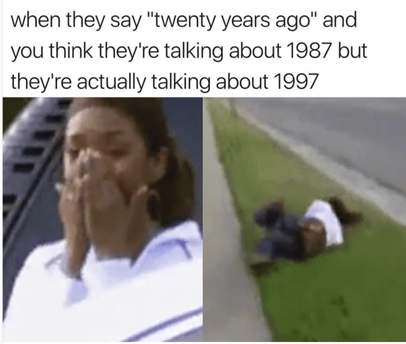 Funny meme about the horror of realizing that 1997 was 20 years ago.