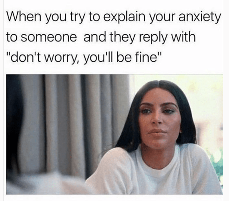 dead inside Kim Kardashian meme about trying to explain anxiety to someone who says don't worry, you'll be fine.