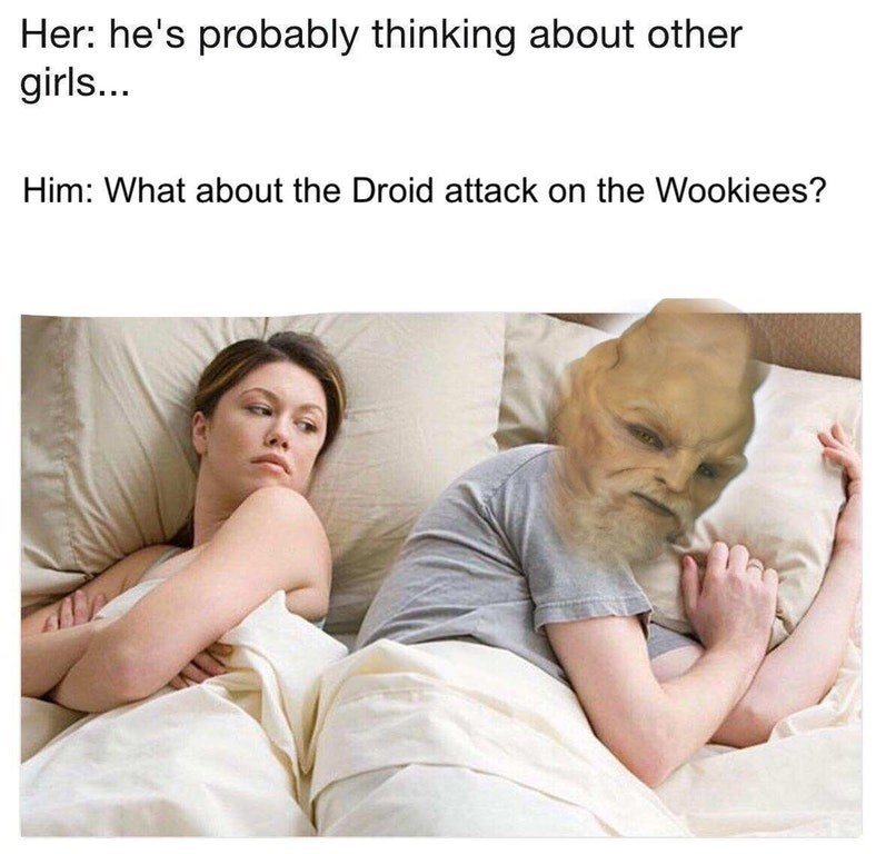 """Funny Star WArs Prequels meme about the droid attack on the wookiees, in the style of """"he's probably thinking about other girls."""""""