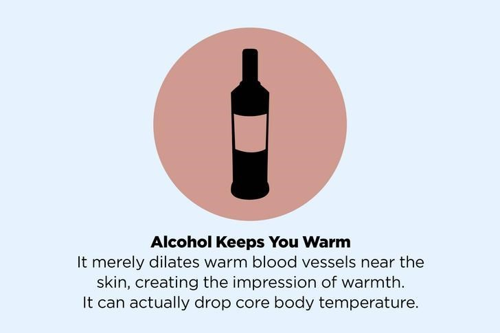 Bottle - Alcohol Keeps You Warm It merely dilates warm blood vessels near the skin, creating the impression of warmth. It can actually drop core body temperature.