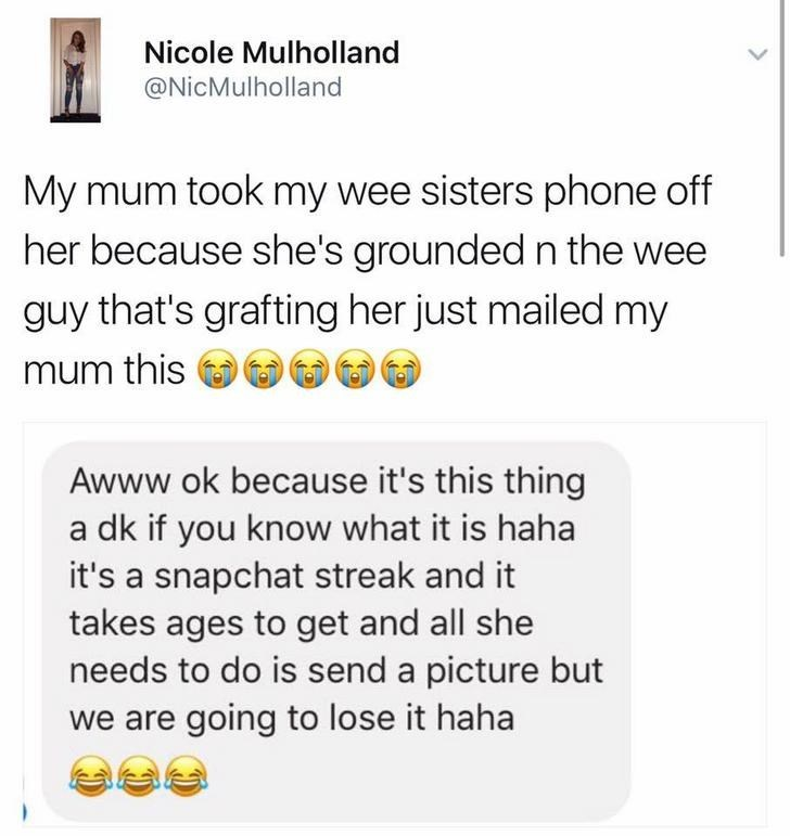 funny scottish posts on twitter My mum took my wee sisters phone off her because she's grounded n the wee guy that's grafting her just mailed my mum this Awww ok because it's this thing dk if you know what it is haha it's a snapchat streak and it takes ages to get and all she needs to do is send a picture but we are going to lose it haha