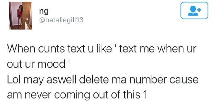 funny scottish posts on twitter When cunts text u like 'text me when ur out ur mood' Lol may aswell delete ma number cause am never coming out of this 1