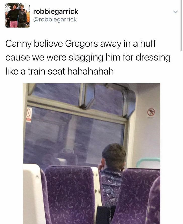 funny scottish posts on twitter Canny believe Gregors away in a huff cause we were slagging him for dressing like a train seat hahahahah
