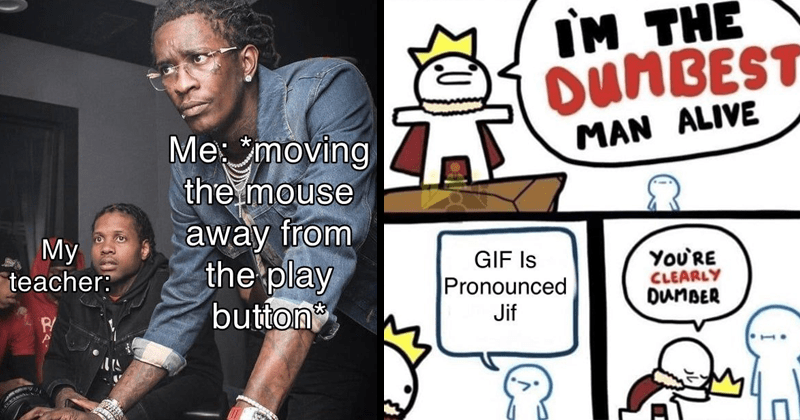 Fresh and dank memes, random memes, funny memes, meme about helping teacher use youtube, meme about how stupid it is to pronounce GIF 'jif'