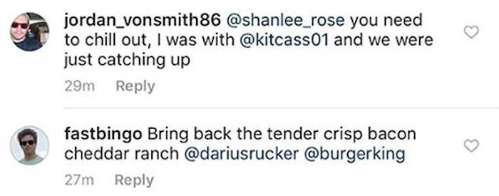 Text - jordan_vonsmith86 @shanlee_rose you need to chill out, I was with @kitcass01 and we were just catching up 29m Reply fastbingo Bring back the tender crisp bacon cheddar ranch @dariusrucker@burgerking Reply 27m