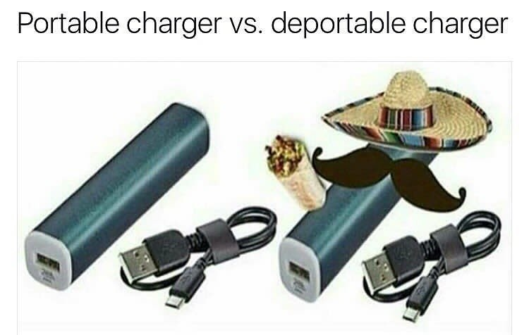 Funny meme about portable charger vs deportable charger, deportable has a mustache and sombrero, joke about america and mexico.