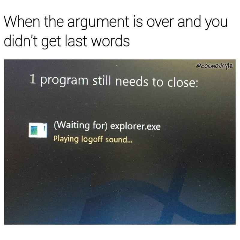Funny meme about Microsoft Windows getting the last word in an argument.