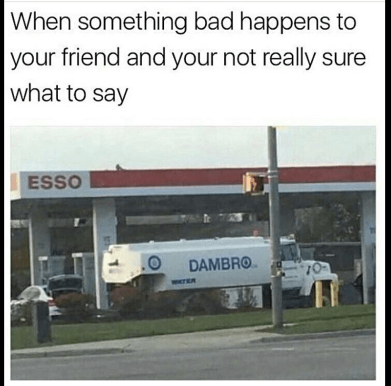 Transport - When something bad happens to |your friend and your not really sure what to say ESSO DAMBRO 10 WTER