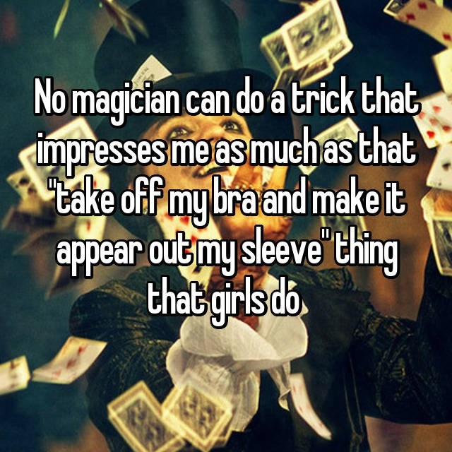 Text - No magician can do a trick that mpresses melas muchas that Bake off my braand make it appear out my sleeve thing thatgirlsdo