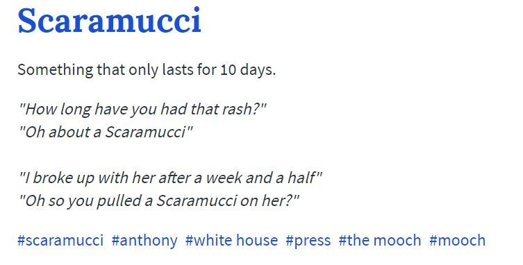 """Text - Scaramucci Something that only lasts for 10 days. """"How long have you had that rash?"""" """"Oh about a Scaramucci"""" """"I broke up with her after a week and a half"""" """"Oh so you pulled a Scaramucci on her?"""" #scaramucci #anthony #white house #press #the mooch #mooch"""