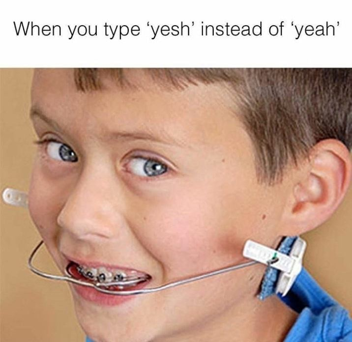 Pic with kid with external braces and caption about how it feels when you type yesh instead of yeah