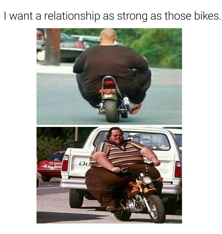 Meme about wanting a relationship as strong as those bikes with 2 pics of very fat men on motorbikes.