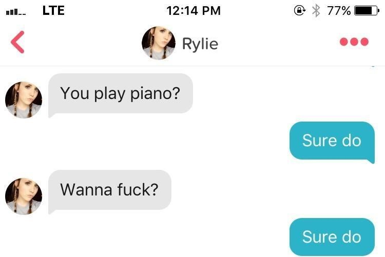 funny tinder - Text - LTE 77% 12:14 PM Rylie You play piano? Sure do Wanna fuck? Sure do