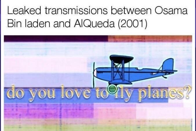 Dank meme about leaked transmission between Al Queda and Bin Laden about Do You Love To Fly Planes.