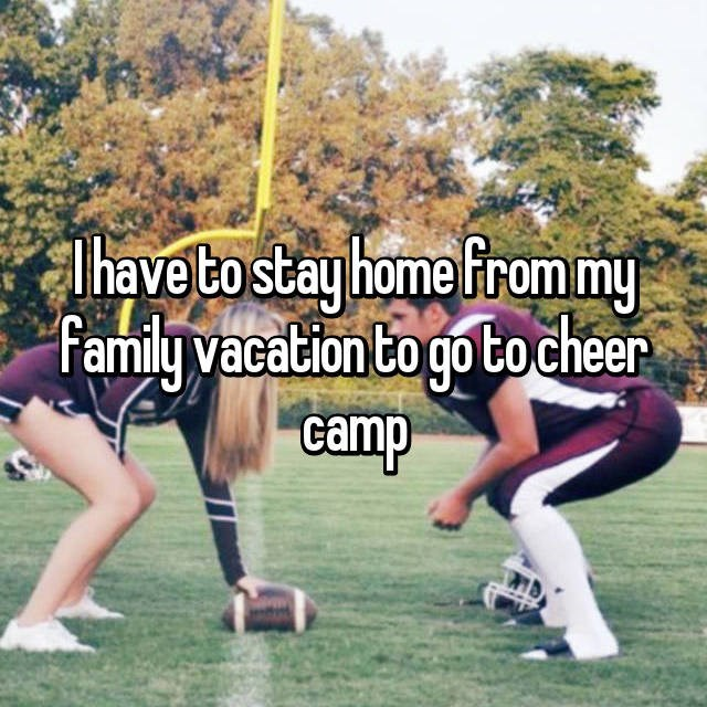 Player - Thave to stay home From my family vacation to go tocheer camp