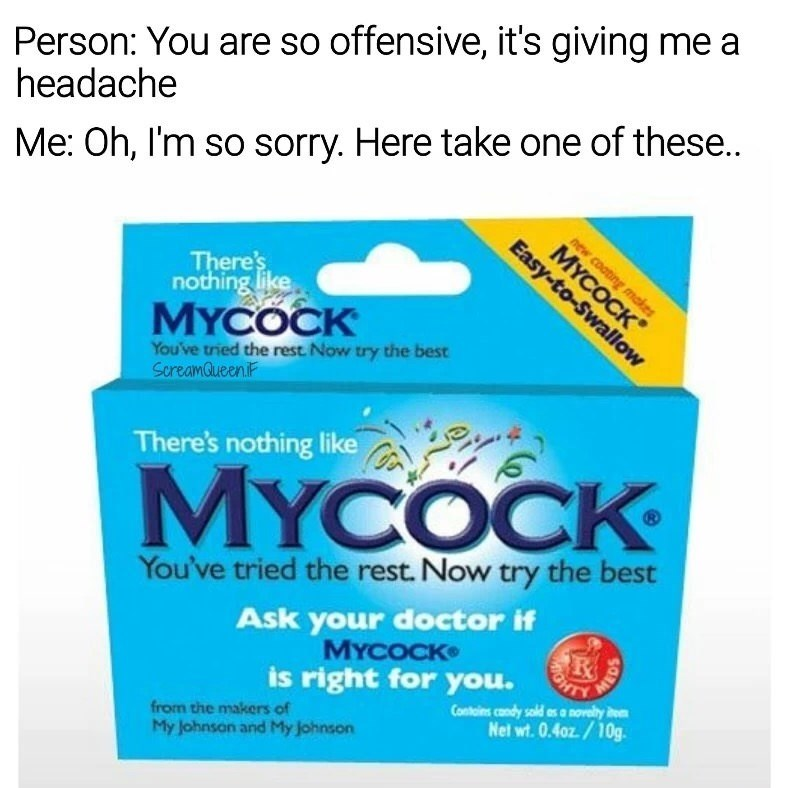 Funny meme of pills named MyCock that might help with that headache you won't shut up about.