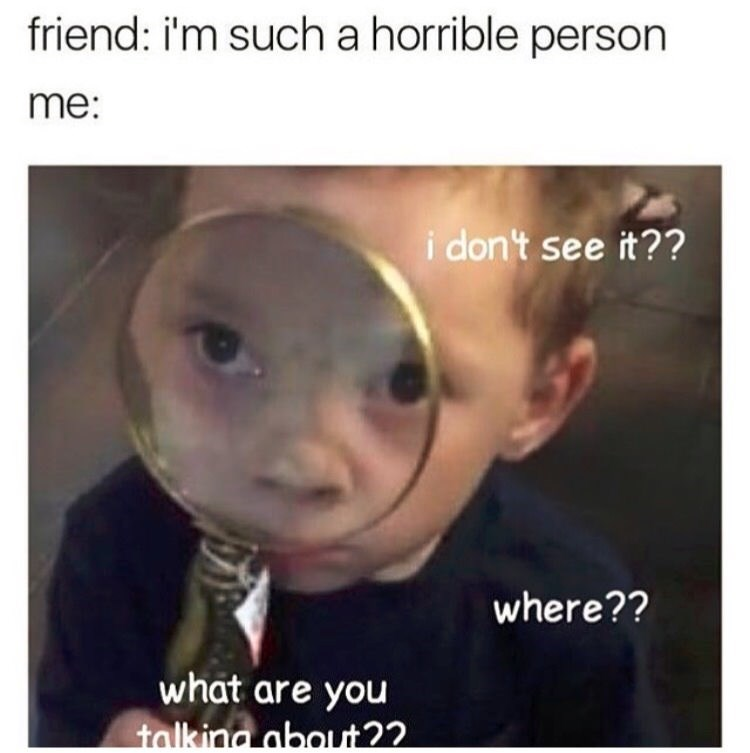 Meme about when friends things they are bad person and you just don't see it.