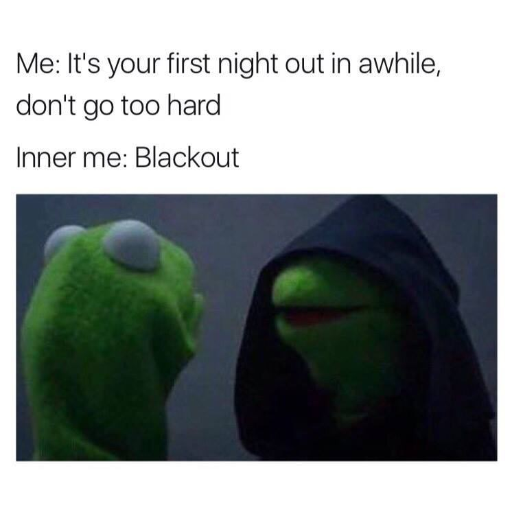 Inner Me Kermit the Frog meme about blacking out when you go out for the first time in a while.